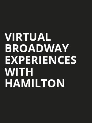 Virtual Broadway Experiences with HAMILTON, Virtual Experiences for Greenville, Greenville